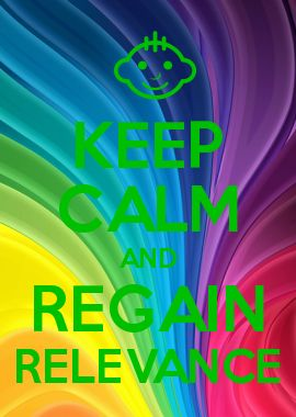 keep calm and regain relevance